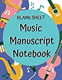 Blank Sheet Music Manuscript Notebook: Music Manuscript Paper Journal, Staff Paper, Music No...