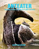Anteater: Incredible Pictures and Fun Facts about Anteater
