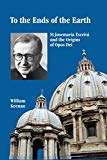 To the Ends of the Earth: St Josemaria Escriva and the Origins of Opus Dei
