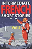 Intermediate French Short Stories: 10 Amazing Short Tales to Learn French & Quickly Grow You...