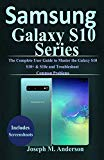 Samsung Galaxy S10: The Complete Beginners Guide to Master the Galaxy S10, S10+ & S10e and T...