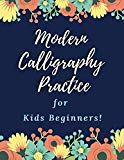 Modern Calligraphy Practice for Kids Beginners: Calligraphy and Hand Lettering Practice Jour...