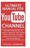 ULTIMATE MANUAL FOR YOUTUBE CHANNEL: Step by Step guide to create, manage and grow your YouT...