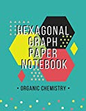 Organic Chemistry Hexagonal Graph Paper Notebook: Hexagon Graph Paper Organic Chemistry & Bi...