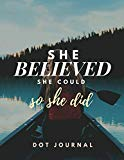 She Believed She Could So She Did - Dot Journal: Writing Journals Notebook with Dotted Paper...