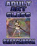 Adult Art Class Sketchbook: Drawing Sketchpad and Journal, 8x10 Diary, Drawing Notebook, Art...