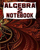 Algebra 2 Notebook: 123 Pages, Blank Journal - Notebook To Write In, 5x5 Graph Paper Alterna...