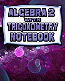 Algebra 2 With Trigonometry Notebook: 123 Pages, Blank Journal - Notebook To Write In, 5x5 G...