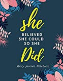 She Believed She Could So She Did - Diary Journal Notebook: Writing Journals Notebook with D...