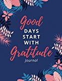 Good Days Start With Gratitude Journal: Gratitude Journals Notebook Thankful Heart Is a Happ...