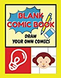 Blank Comic Book Draw Your Own Comics: Blank Comic Book for Kids or Beginning Drawing Create...