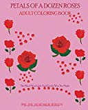 PETALS OF A DOZEN ROSES ADULT COLORING BOOK: The Mood Was Light And Gentle Was The Night
