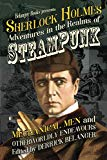 Sherlock Holmes: Adventures in the Realms of Steampunk, Mechanical Men and Otherworldly Ende...