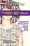 My Whole Self Matters: Empowerment Journey Journal (Casting Out Mental Baggage)