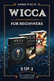 WICCA FOR BEGINNERS 3 IN 1: Wicca for Beginners, Wicca Herbal Magic and Book of Spells