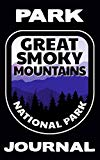 Park Journal: Great Smoky Mountains National Park: A Place To Keep Your Notes, Drawings, And...