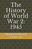 The History of World War 2: 1945