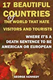 17 BEAUTIFUL COUNTRIES OF THE WORLD THAT HATE VISITORS AND TOURISTS: WHERE IT'S A DEATH SENT...