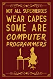 Not All SuperHeroes Wear Capes Some Are Computer Programmers: Notebook to Write in for Mothe...