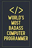 World's Most Badass Computer Programmer: Notebook to Write in for Mother's Day, programmer g...