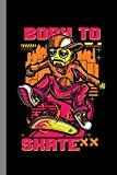 Born To Skate: Skateboard Gift For Skateboarders (6