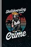 Skateboarding Is Not A Crime: Skateboard Sports Gift For Skateboarders (6