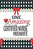 One Amazing Certified Nurse Midwife: Medical Theme Decorated Lined Notebook For Gratitude An...