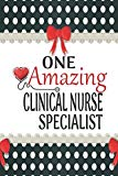 One Amazing Clinical Nurse Specialist: Medical Theme Decorated Lined Notebook For Gratitude ...