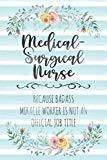 Medical-Surgical Nurse: Because Badass Miracle Worker Is Not An Official Job Title (Blank No...