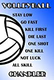 Volleyball Stay Low Go Fast Kill First Die Last One Shot One Kill Not Luck All Skill Chandle...