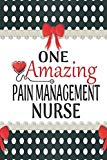 One Amazing Pain Management Nurse: Medical Theme Decorated Lined Notebook For Gratitude And ...
