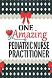 One Amazing Pediatric Nurse Practitioner: Medical Theme Decorated Lined Notebook For Gratitu...