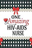 One Amazing HIV-AIDS Nurse: Medical Theme Decorated Lined Notebook For Gratitude And Appreci...