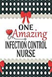 One Amazing Infection Control Nurse: Medical Theme Decorated Lined Notebook For Gratitude An...