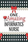 One Amazing Informatics Nurse: Medical Theme Decorated Lined Notebook For Gratitude And Appr...