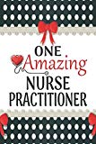 One Amazing Nurse Practitioner: Medical Theme Decorated Lined Notebook For Gratitude And App...