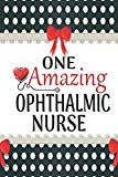 One Amazing Ophthalmic Nurse: Medical Theme Decorated Lined Notebook For Gratitude And Appre...