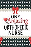 One Amazing Orthopedic Nurse: Medical Theme Decorated Lined Notebook For Gratitude And Appre...