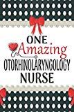 One Amazing Otorhinolaryngology Nurse: Medical Theme Decorated Lined Notebook For Gratitude ...