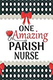 One Amazing Parish Nurse: Medical Theme Decorated Lined Notebook For Gratitude And Appreciat...