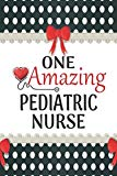 One Amazing Pediatric Nurse: Medical Theme Decorated Lined Notebook For Gratitude And Apprec...