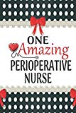 One Amazing Perioperative Nurse: Medical Theme Decorated Lined Notebook For Gratitude And Ap...