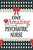 One Amazing Psychiatric Nurse: Medical Theme Decorated Lined Notebook For Gratitude And Appr...