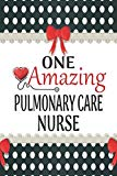 One Amazing Pulmonary Care Nurse: Medical Theme Decorated Lined Notebook For Gratitude And A...