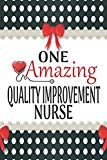 One Amazing Quality Improvement Nurse: Medical Theme Decorated Lined Notebook For Gratitude ...