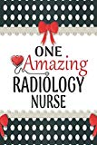 One Amazing Radiology Nurse: Medical Theme Decorated Lined Notebook For Gratitude And Apprec...