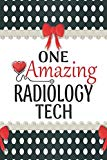 One Amazing Radiology Tech: Medical Theme Decorated Lined Notebook For Gratitude And Appreci...