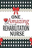One Amazing Rehabilitation Nurse: Medical Theme Decorated Lined Notebook For Gratitude And A...