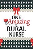 One Amazing Rural Nurse: Medical Theme Decorated Lined Notebook For Gratitude And Appreciati...
