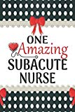 One Amazing Subacute Nurse: Medical Theme Decorated Lined Notebook For Gratitude And Appreci...